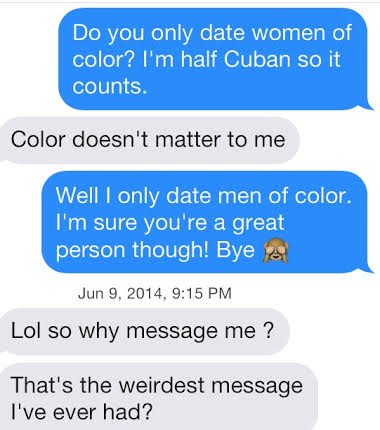 I'm sorry, I only date women of color.